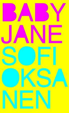 """Bokframsida til boka """"Baby Jane"""" av Sofi Oksanen. Gul bakgrunn, tittel i rosa skrift og forfatternavn i blå skrift."""